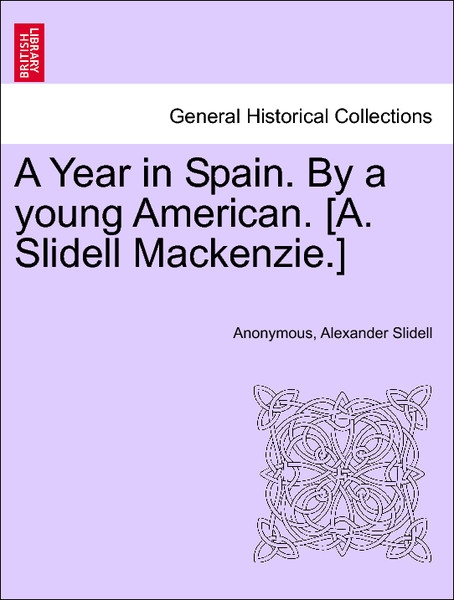 A Year in Spain. By a young American. [A. Slidell Mackenzie.] vol. I, 3rd edition als Taschenbuch von Anonymous, Alexander Slidell - British Library, Historical Print Editions