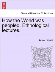 How the World Was Peopled. Ethnological Lectures. - Edward Fontaine