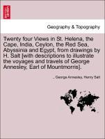 Twenty four Views in St. Helena, the Cape, India, Ceylon, the Red Sea, Abyssinia and Egypt, from drawings by H. Salt [with descriptions to illustr... - British Library, Historical Print Editions