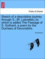Sketch of a descriptive journey through S. [R. Lascelles.] to which is added The Passage of S. Gothard, a poem by the Duchess of Devonshire. - Anonymous