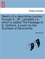 Sketch of a Descriptive Journey Through S.; [R. Lascelles.] to Which Is Added the Passage of S. Gothard, a Poem by the Duchess of Devonshire.