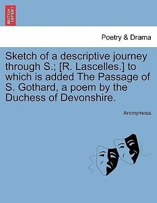 Sketch of a descriptive journey through S.; [R. Lascelles.] to which is added The Passage of S. Gothard, a poem by the Duchess of Devonshire. als ...