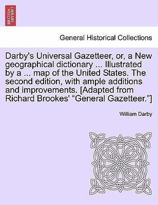 Darby´s Universal Gazetteer, or, a New geographical dictionary ... Illustrated by a ... map of the United States. The second edition, with ample a...