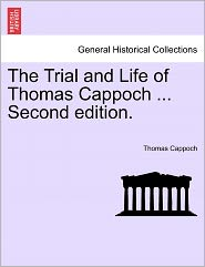 The Trial and Life of Thomas Cappoch ... Second Edition. - Thomas Cappoch