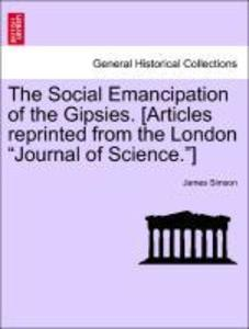 The Social Emancipation of the Gipsies. [Articles reprinted from the London Journal of Science.] als Taschenbuch von James Simson - British Library, Historical Print Editions