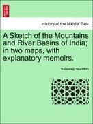 Saunders, Trelawney: A Sketch of the Mountains and River Basins of India; in two maps, with explanatory memoirs.