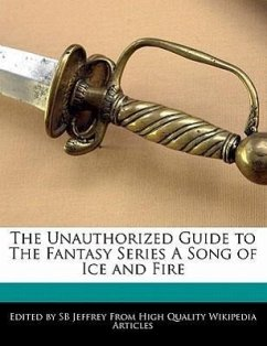 The Unauthorized Guide to the Fantasy Series a Song of Ice and Fire - Jeffrey, S. B.