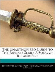 The Unauthorized Guide to the Fantasy Series a Song of Ice and Fire - S.B. Jeffrey