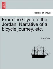 From the Clyde to the Jordan. Narrative of a Bicycle Journey, Etc. - Hugh Callan