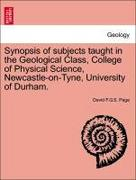 Page, David F. G. S.: Synopsis of subjects taught in the Geological Class, College of Physical Science, Newcastle-on-Tyne, University of Durham.