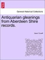 Antiquarian gleanings from Aberdeen Shire records. - Turreff, Gavin