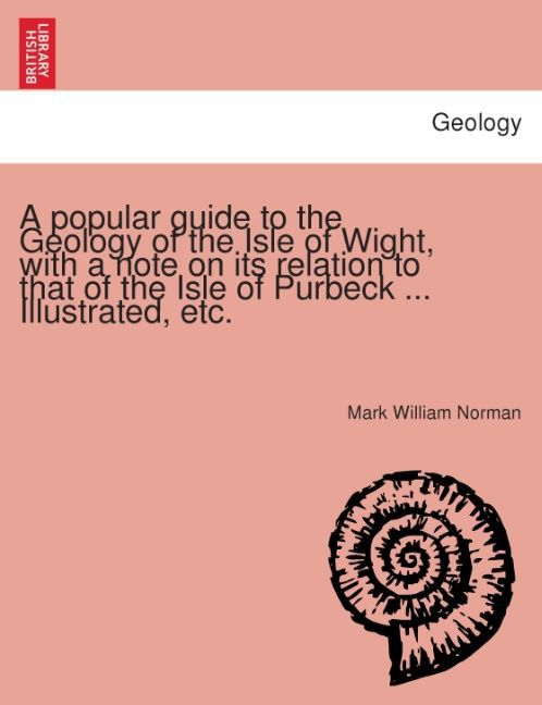 A popular guide to the Geology of the Isle of Wight, with a note on its relation to that of the Isle of Purbeck ... Illustrated, etc. als Taschenb...