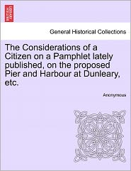 The Considerations of a Citizen on a Pamphlet Lately Published, on the Proposed Pier and Harbour at Dunleary, Etc.