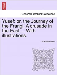 Yusef; Or, the Journey of the Frangi. a Crusade in the East ... with Illustrations.