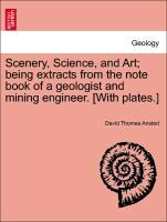 Scenery, Science, and Art; being extracts from the note book of a geologist and mining engineer. [With plates.] als Taschenbuch von David Thomas A...