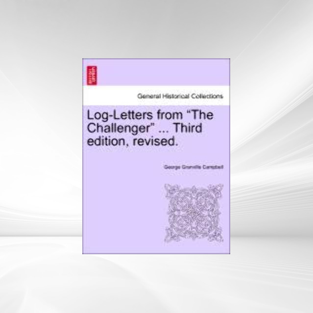 Log-Letters from The Challenger ... Third edition, revised. als Taschenbuch von George Granville Campbell - British Library, Historical Print Editions