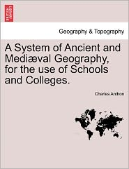 A System of Ancient and Medi Val Geography, for the Use of Schools and Colleges. - Charles Anthon