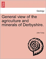 General View of the Agriculture and Minerals of Derbyshire.