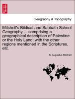 Mitchell´s Biblical and Sabbath School Geography ... comprising a geographical description of Palestine or the Holy Land; with the other regions m...