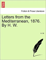 Letters from the Mediterranean, 1876. by H. W. - H. W