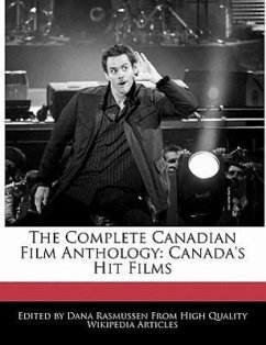 The Complete Canadian Film Anthology: Canada's Hit Films - Rasmussen, Dana