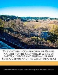 The Vintner's Compendium of Grapes: A Guide to the Old World Wines of Eastern Europe and Russia (Ukraine, Serbia, Cyprus and the Czech Republic) - Scaglia, Beatriz