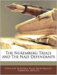 The Nuremberg Trials and the Nazi Defendants - S. B. Jeffrey