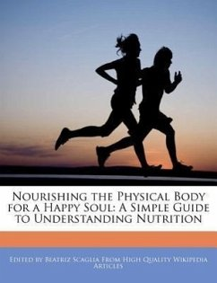 Nourishing the Physical Body for a Happy Soul: A Simple Guide to Understanding Nutrition - Scaglia, Beatriz