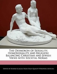 The Oxymoron of Sexuality, Homosexuality and Religion: Balancing Christian and Jewish Views with Societal Norms - Scaglia, Beatriz