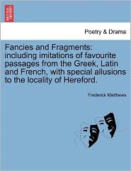 Fancies And Fragments - Frederick Matthews