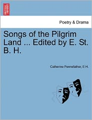 Songs Of The Pilgrim Land ... Edited By E. St. B. H. - Catherine Pennefather, E H.