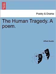 The Human Tragedy. A Poem. - Alfred Austin