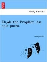 Elijah the Prophet. An epic poem. - Moon, George