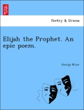 Moon, George: Elijah the Prophet. An epic poem.