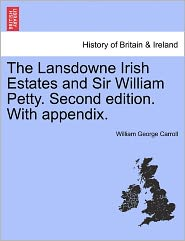 The Lansdowne Irish Estates And Sir William Petty. Second Edition. With Appendix. - William George Carroll