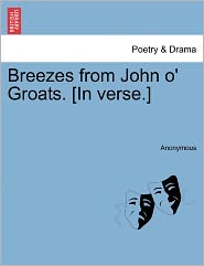 Breezes from John o' Groats. [In verse.] - Anonymous