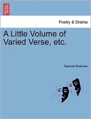 A Little Volume Of Varied Verse, Etc. - Samuel Sharman