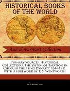 Primary Sources, Historical Collections: The System of Taxation in China in the Tsing Dynasty, 1644-1911, with a Foreword by T. S. Wentworth