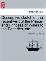 Descriptive sketch of the recent visit of the Prince and Princess of Wales to the Potteries, etc. - Finney, William Edward