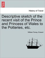 Descriptive sketch of the recent visit of the Prince and Princess of Wales to the Potteries, etc. - William Finney, Edward