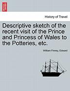 Descriptive Sketch of the Recent Visit of the Prince and Princess of Wales to the Potteries, Etc.