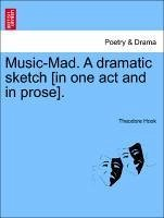 Music-Mad. A dramatic sketch [in one act and in prose]. - Hook, Theodore