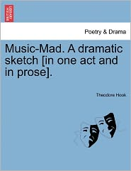 Music-Mad. A Dramatic Sketch [In One Act And In Prose]. - Theodore Hook