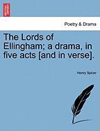 The Lords of Ellingham; A Drama, in Five Acts [And in Verse].