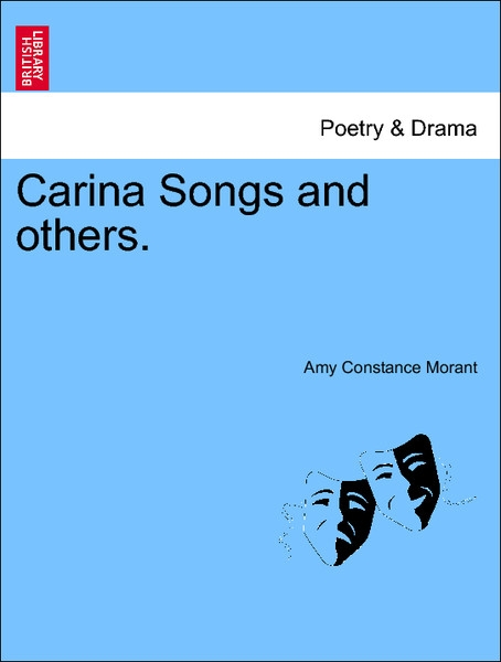 Carina Songs and others. als Taschenbuch von Amy Constance Morant - British Library, Historical Print Editions