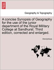 A concise Synopsis of Geography for the use of the junior department of the Royal Military College at Sandhurst. Third edition, corrected and enlarged. - Anonymous