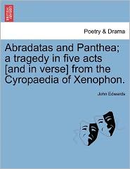Abradatas And Panthea; A Tragedy In Five Acts [And In Verse] From The Cyropaedia Of Xenophon. - John Edwards