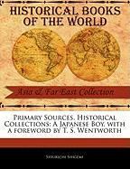 Primary Sources, Historical Collections: A Japanese Boy, with a Foreword by T. S. Wentworth