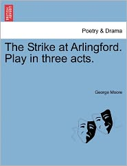 The Strike at Arlingford: Play In Three Acts.