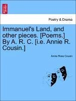 Immanuel's Land, and other pieces. [Poems.] By A. R. C. [i.e. Annie R. Cousin.] - Cousin, Annie Ross
